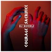 Courage & Sacrifice de DJ Disciple