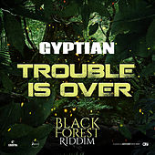 Trouble is Over by Gyptian