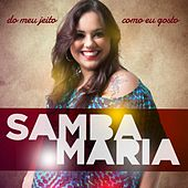 Do Meu Jeito, Como Eu Gosto by Samba Maria