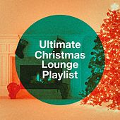 Ultimate Christmas Lounge Playlist by Various Artists