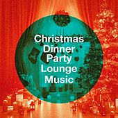 Christmas Dinner Party Lounge Music by Various Artists