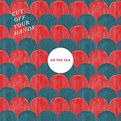 On the Sea by Cut Off Your Hands