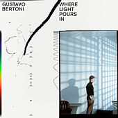 Where Light Pours In de Gustavo Bertoni