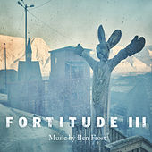 Fortitude III (Music from the Original TV Series) by Ben Frost