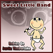 Babies Go Justin Timberlake by Sweet Little Band