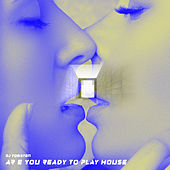 Are you ready to play house by Dj tomsten