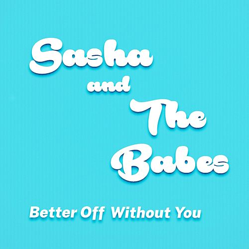 Better Off Without You von Sasha