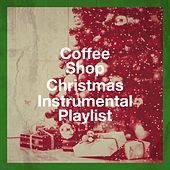 Coffee Shop Christmas Instrumental Playlist by Various Artists
