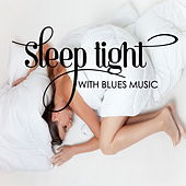 Sleep Tight With Blues Music by Various Artists
