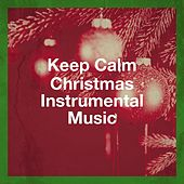 Keep Calm Christmas Instrumental Music by Various Artists