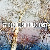 77 Demolish Colic Fast von Best Relaxing SPA Music