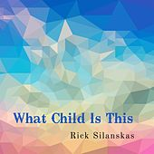 What Child Is This de Rick Silanskas