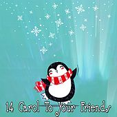 14 Carol To Your Friends von Christmas Songs