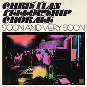Soon and Very Soon by Christian Fellowship Chorale