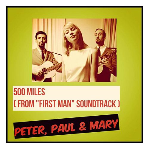 500 Miles (From 'First Man' Soundtrack) by Peter, Paul and Mary