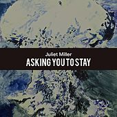 Asking You To Stay by Juliet Miller