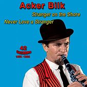 Stranger on the Shore, Never Love a Stranger, 1958-1962, (42 Successes) by Acker Bilk