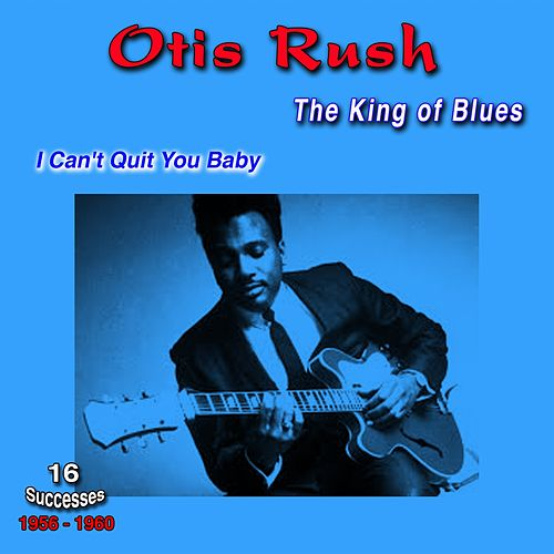 The King of Blues, 1956 - 1960 (16 Successes) by Otis Rush