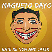 Hate Me Now and Later by Magneto Dayo