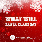 What Will Santa Claus Say (Electro Swing) von Wolfgang Lohr