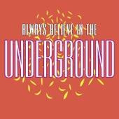 Always Believe In The Underground de Various Artists