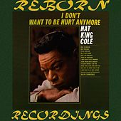 I Don't Wanna Be Hurt Anymore (Collector's Choice Music, HD Remastered) de Nat King Cole