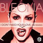 I Don't Need Your Love (The Remixes, Pt. 2) de Bleona