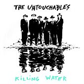 Killing Water by The Untouchables