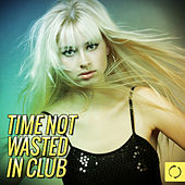 Time Not Wasted in Club von Various Artists