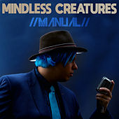 Mindless Creatures (Radio edit) by Manual