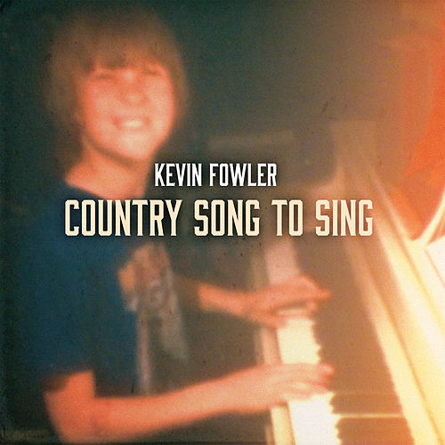 Country Song to Sing by Kevin Fowler