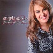 Tú Somente És Deus de Angela Ribeiro