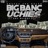 Big Banc Uchies (Remix) [feat. Shy Glizzy] de DrakeO The Ruler