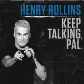 Keep Talking, Pal de Henry Rollins