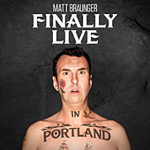 Finally Live in Portland by Matt Braunger