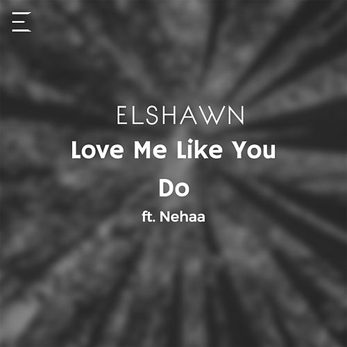 Love Me Like You Do von Elshawn