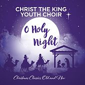 O Holy Night by Christ the King Youth Choir