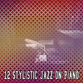 12 Stylistic Jazz On Piano by Bar Lounge