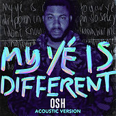 My Yé Is Different (Acoustic) von Osh