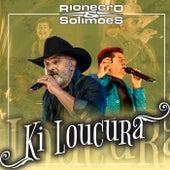 Ki Loucura de Rionegro & Solimões