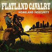 Homeland Insecurity by Flatland Cavalry