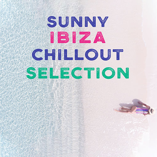 Sunny Ibiza Chillout Selection by Chillout Lounge