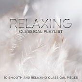 Relaxing Classical Playlist: 10 Smooth and Relaxing Classical Pieces von Various Artists