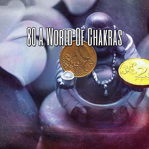 80 A World Of Chakras by Music For Meditation