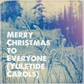 Merry Christmas to Everyone (Yuletide Carols) de Various Artists