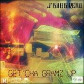 Get'cha Gramz Up by J'Bobbireno