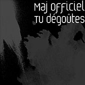 Tu dégoûtes by Maj Officiel