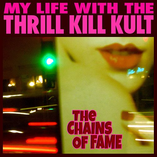 The Chains of Fame de My Life with the Thrill Kill Kult