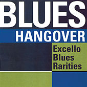 Blues Hangover: Excello Blues Rarities by Various Artists