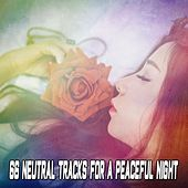 66 Neutral Tracks For A Peaceful Night by Lullaby Land